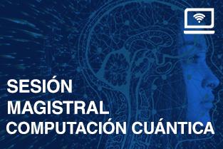 Sesión Magistral Computación Cuántica