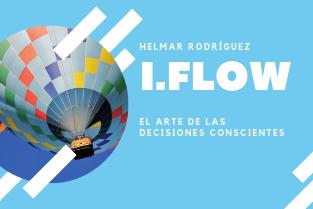 I.FLOW El arte de las decisiones conscientes con Helmar Rodríguez - Barcelona
